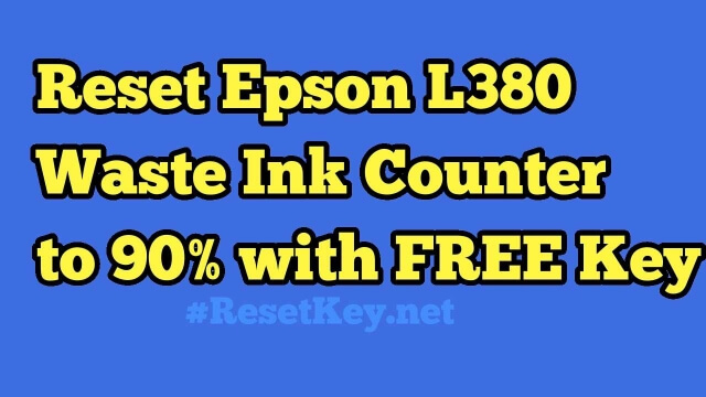 Reset Epson L380 Waste Ink Counter to 90% with FREE Key